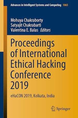 Proceedings of International Ethical Hacking Conference 2019  - Valentina E. Balas  - Satyajit Chakrabarti  - Mohuya Chakraborty