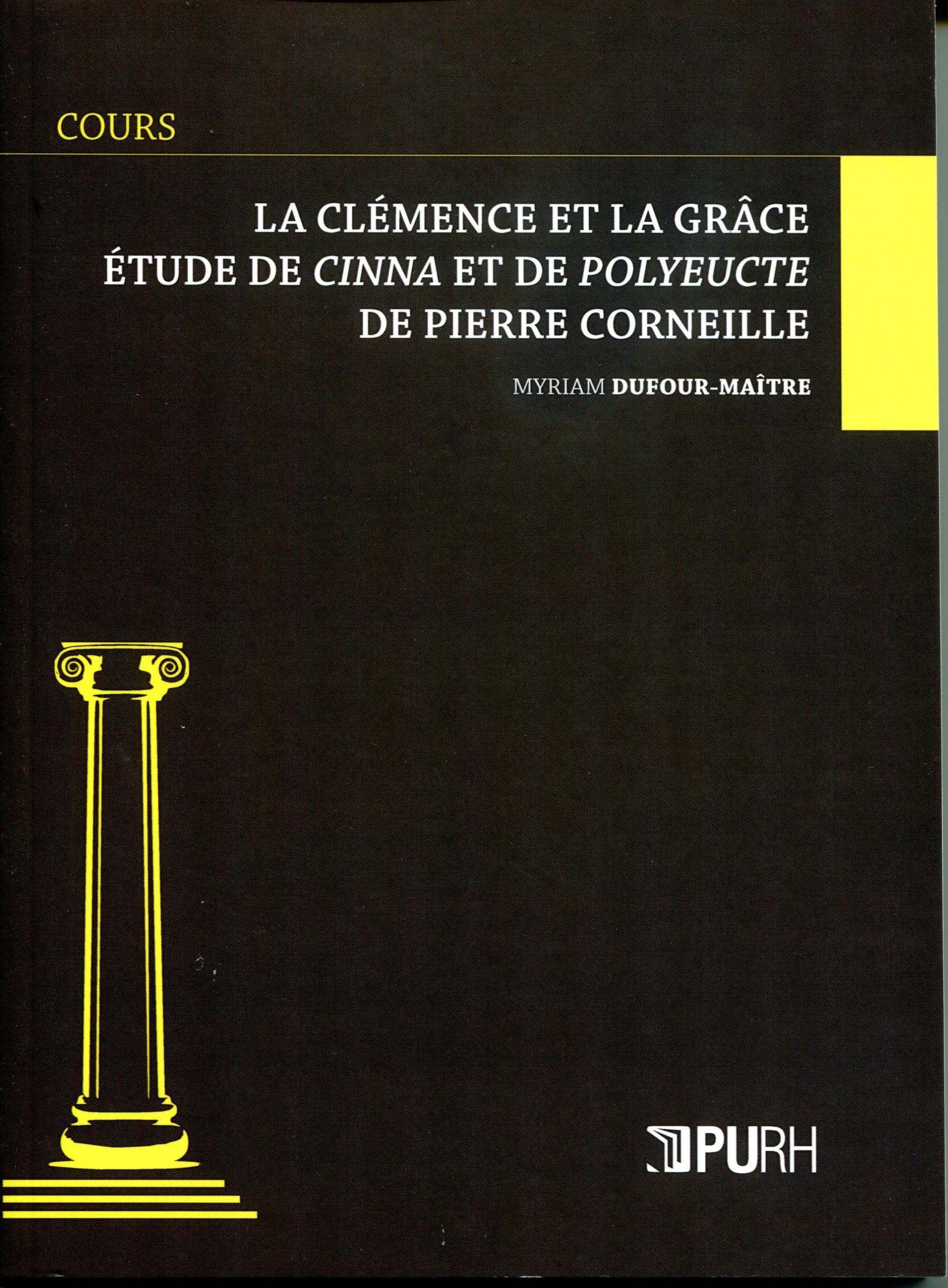La clemence et la grace. etude de <i>cinna</i> et de <i>polyeucte</i>  de pierre corneille