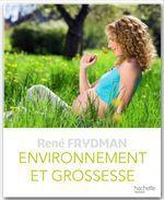 Vente EBooks : Environnement et grossesse  - René FRYDMAN - Professeur René Frydman