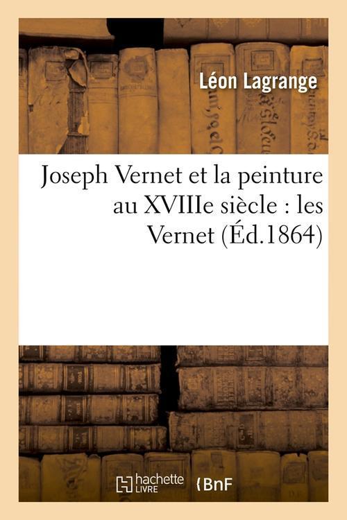 Joseph vernet et la peinture au xviiie siecle : les vernet (ed.1864)
