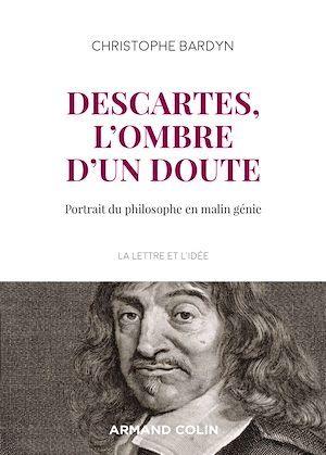 Descartes, l'ombre d'un doute ; portrait du philosophe en malin génie
