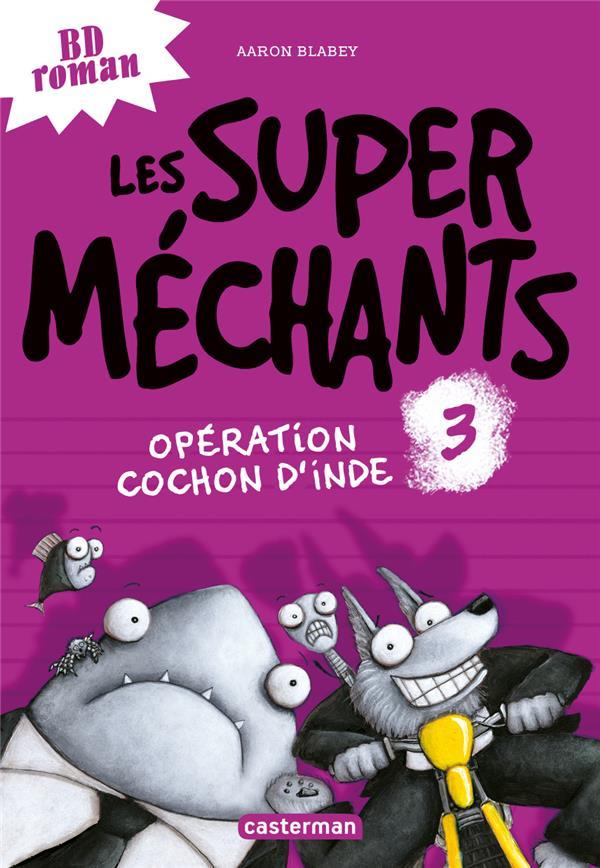 Les Super Méchants T.3 ; opération cochon d'inde