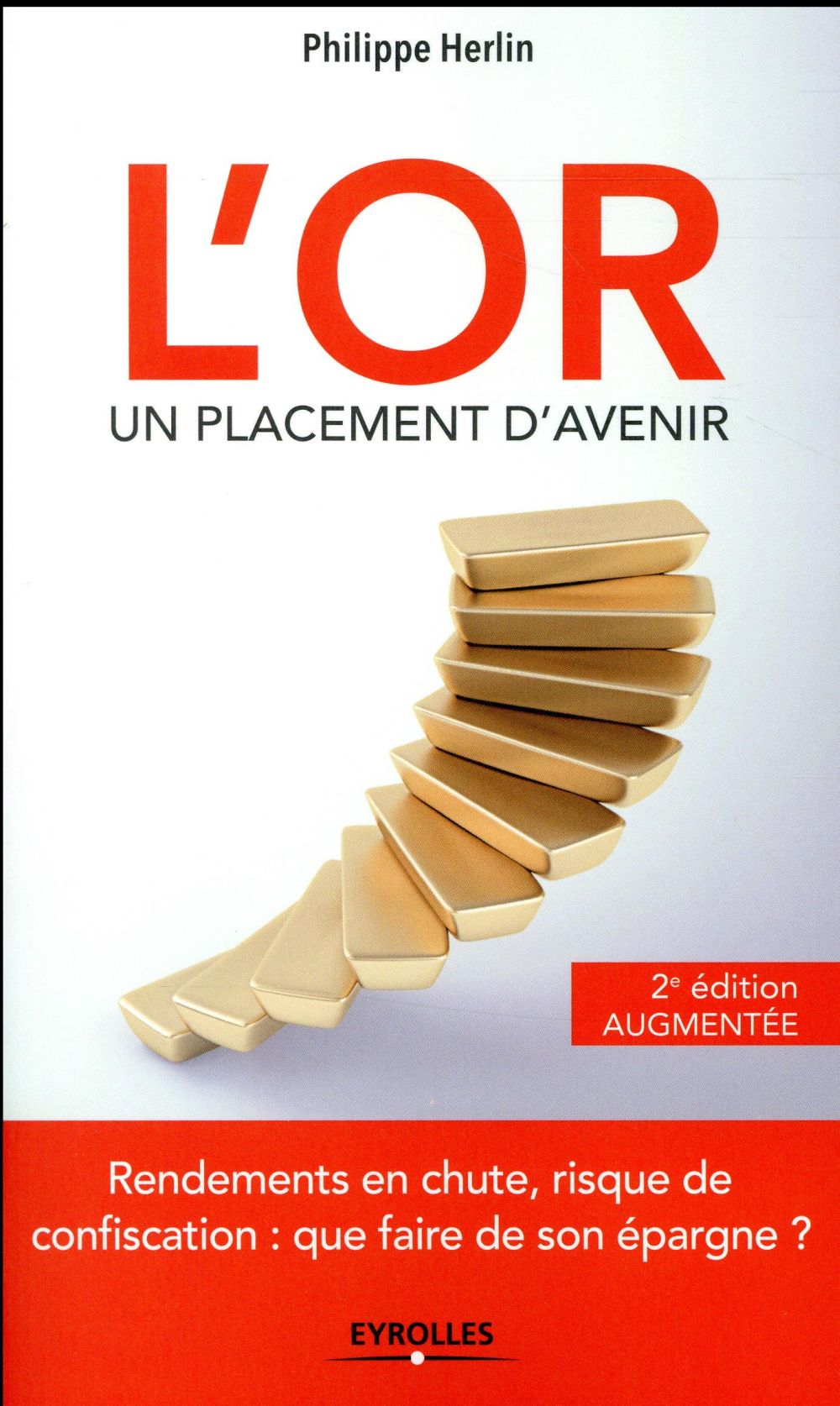 L'or, un placement d'avenir ; rendements en chute, risque de confiscation : que faire de son épargne ? (2e édition)