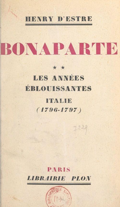 Bonaparte (2). Les années éblouissantes : Italie (1796-1797)  - Henry D'Estre