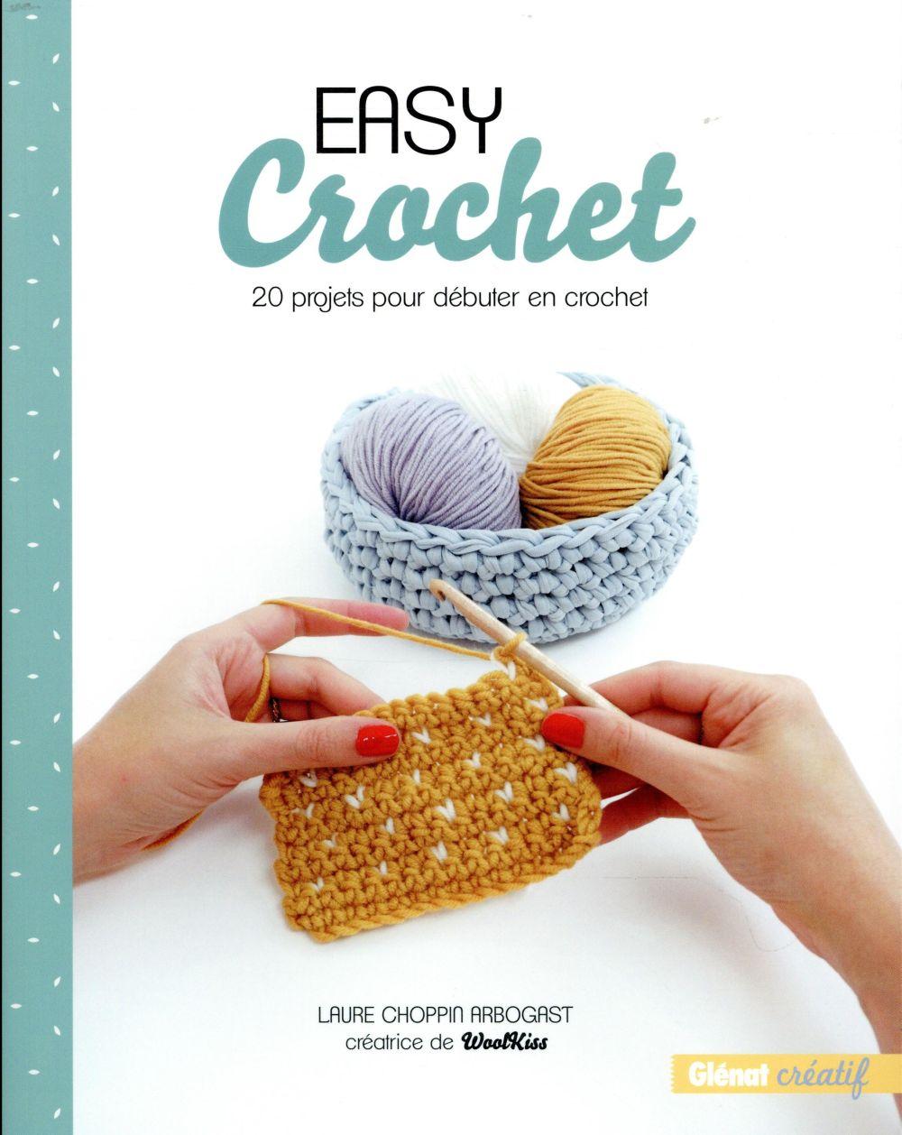 Easy crochet ; 20 projets pour débuter en crochet