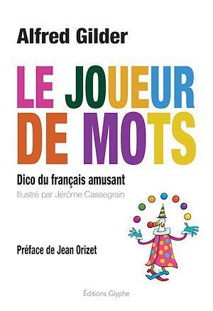 Le joueur de mots ; le dico du français amusant