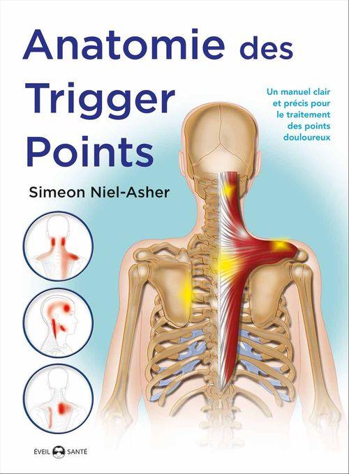 anatomie des trigger points ; un manuel clair et précis pour le traitement des points douloureux