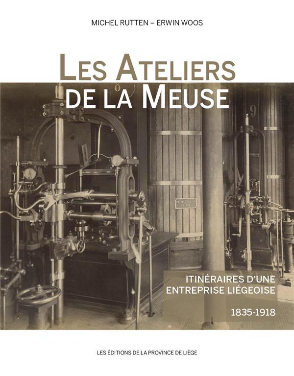 Les ateliers de la meuse - itineraires d une entreprise liegeoise (1835-1918)