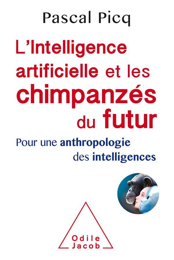L'intelligence artificielle et les chimpanzés du futur ; pour une anthropologie des intelligences
