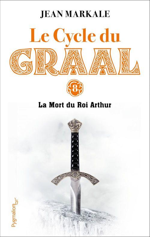 Le Cycle du Graal (Tome 8) - La Mort du Roi Arthur  - Jean Markale