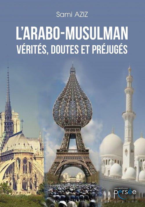 L'Arabo-musulman : vérités, doutes et préjugés