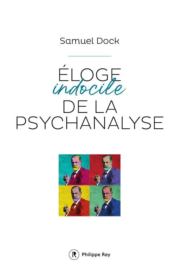 éloge indocile de la psychanalyse