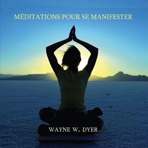 Méditations pour se manifester - Apprendre à créer tout ce qui vous tient à coeur