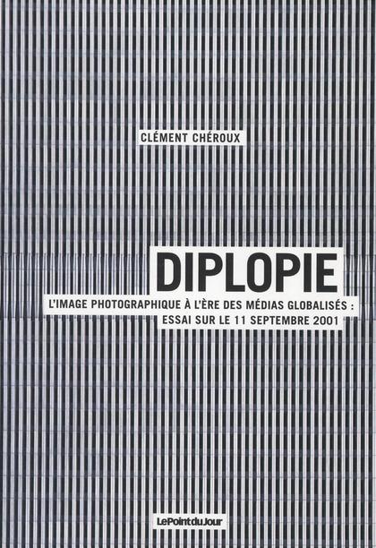 Diplopie ; l'image photographique à l'ère des médias globalisés : essai sur le 11 septembre 2001