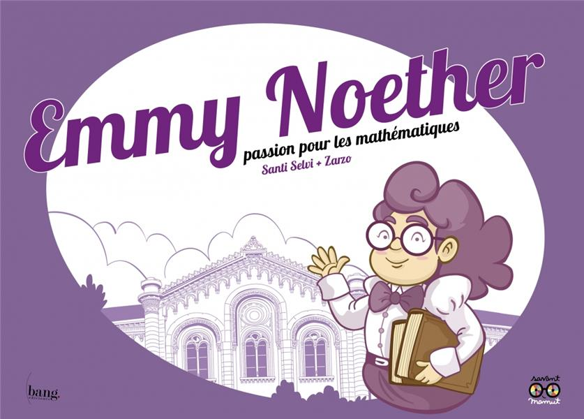 Emmy Noether ; passion pour les mathématiques