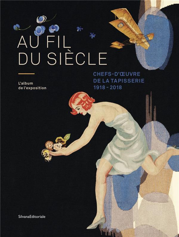Au fil du siècle ; chefs-d'oeuvre de la tapisserie ; 1918-2018
