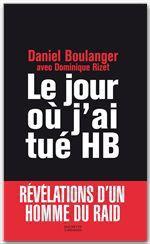 Le jour où j'ai tué HB  - de l'Académie Goncourt Daniel Boulanger - Daniel Boulanger