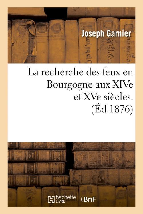 La recherche des feux de Bourgogne aux XVe sièckes ; édition 1876