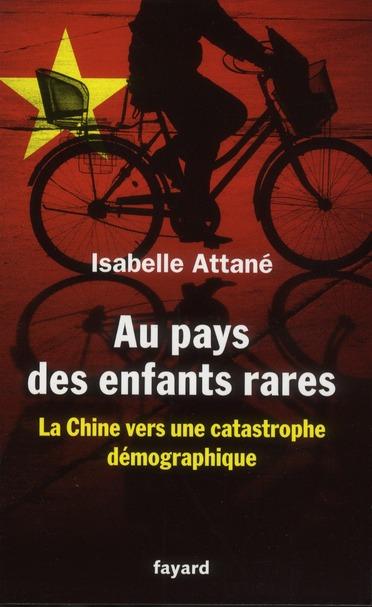 Au Pays Des Enfants Rares ; La Chine Vers Une Catastrophe Demographique