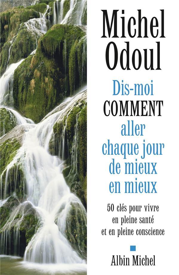 DIS-MOI COMMENT ALLER CHAQUE JOUR DE MIEUX EN MIEUX  -  50 CLES POUR VIVRE EN PLEINE SANTE ET EN PLEINE CONSCIENCE