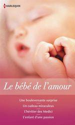 Vente EBooks : Le bébé de l'amour : une bouleversante surprise ; un cadeau miraculeux ; l'héritier des Medici ; l'enfant d'une passion  - Amy Andrews - Maggie Cox - Sandra Field - Barbara Hannay