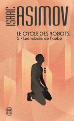 Le cycle des robots T.5 ; les robots de l'aube  - Isaac Asimov