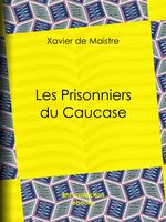Vente EBooks : Les Prisonniers du Caucase  - Charles-Augustin SAINTE-BEUVE - Xavier de Maistre