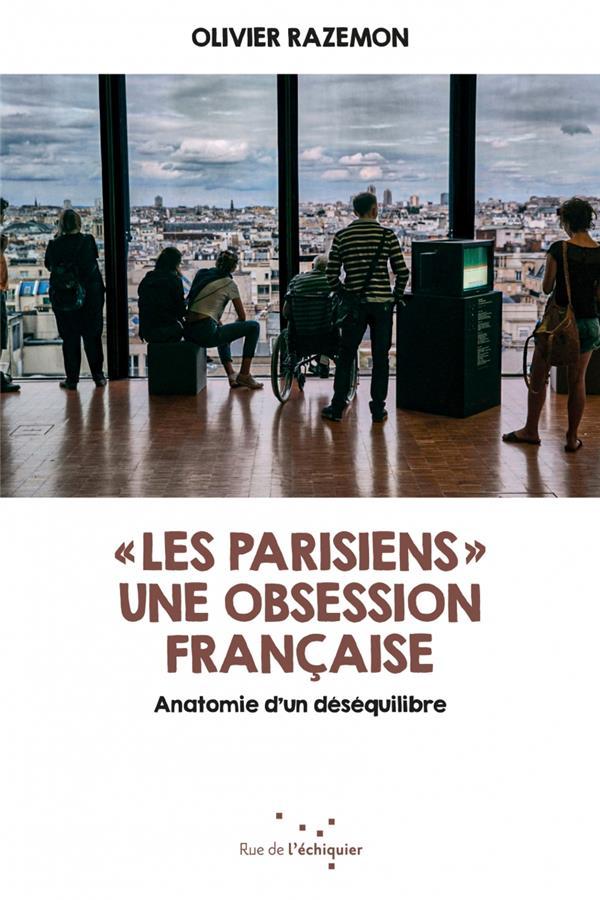 Les parisiens  ; une obsession française