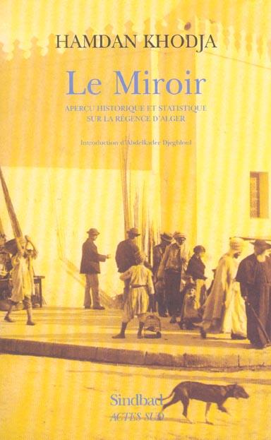 Le Miroir ; Apercu Historique Et Satirique Sur La Regence D'Alger