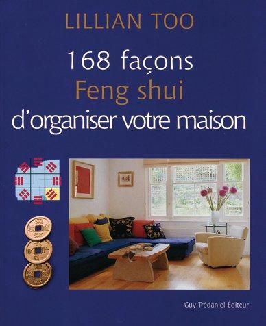 168 facons Feng shui d'organiser votre maison