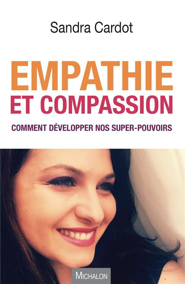 Empathie Et Compassion Comment Developper Nos Super Pouvoirs Sandra Cardot Michalon Grand Format Le Hall Du Livre Nancy