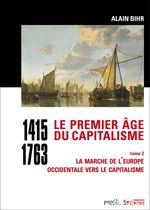 Le premier âge du capitalisme (1415-1763) tome 2  - Alain Bihr