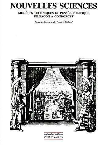 Nouvelles sciences ; modèles techniques et pensée politique de Bacon à Condorcet