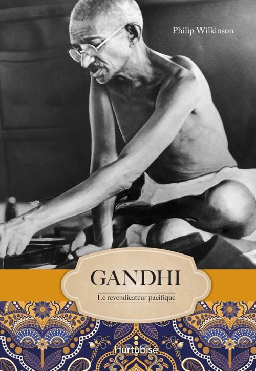 Gandhi. le revendicateur pacifique
