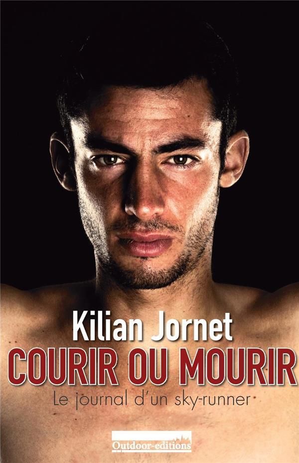Courir Ou Mourir ; Le Journal D'Un Sky-Runner