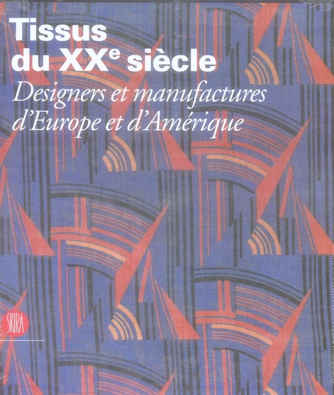 Tissus Du Xx Siecle ; Designers Et Manufactures D'Europe Et D'Amerique