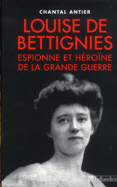 Louise de Bettignies ; héroïne et espionne de la Grande Guerre