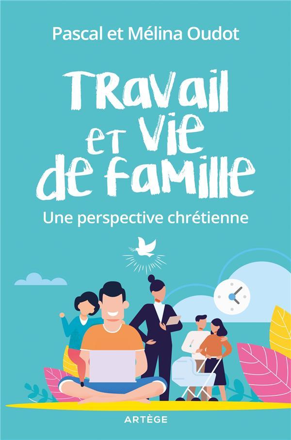 Travail et vie de famille ; une perspective chrétienne