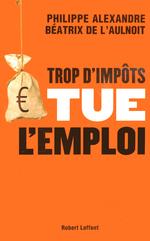 Vente EBooks : Trop d'impôts tue l'emploi  - Philippe ALEXANDRE - Béatrix de l'Aulnoit