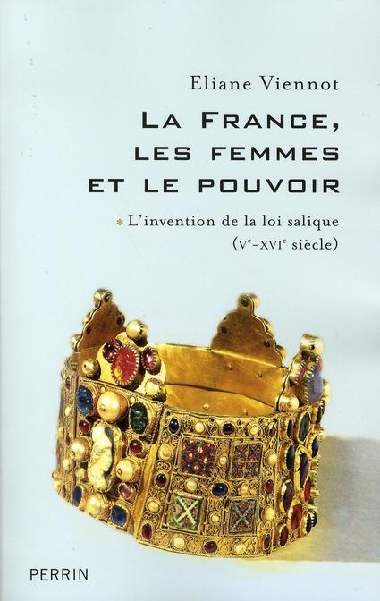 La France, les femmes et le pouvoir ; l'invention de la loi salique, V-XVI siècle