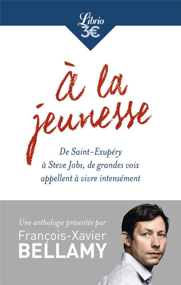 A LA JEUNESSE - DE SAINT-EXUPERY A STEVE JOBS, DE GRANDES VOIX APPELLENT A VIVRE INTENSEMENT