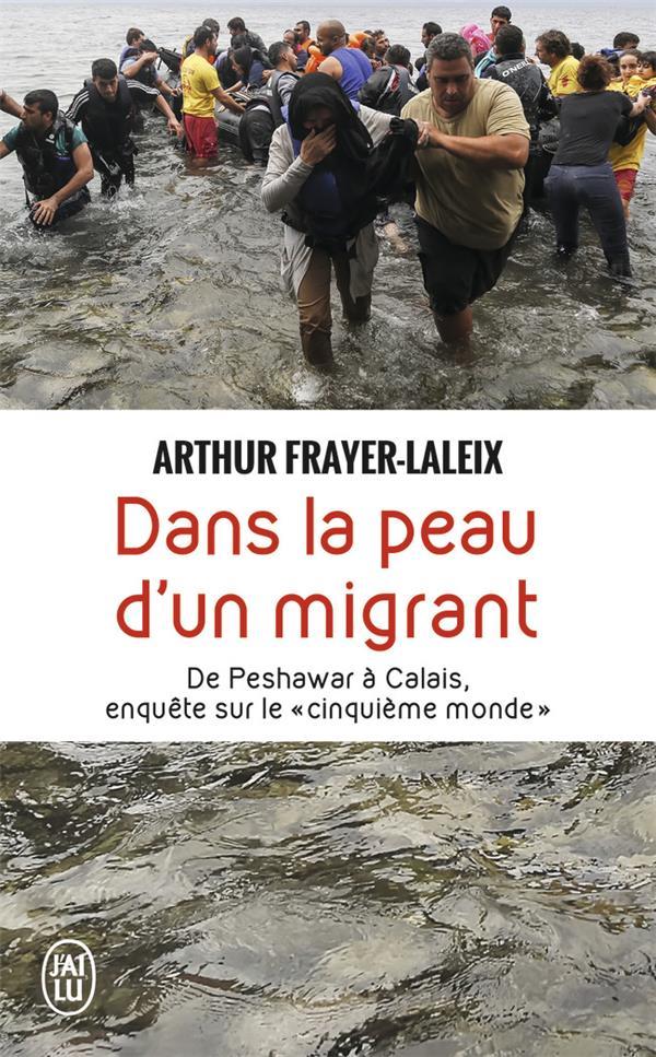 Dans la peau d'un migrant ; de Peshawar à Calais, enquête sur le