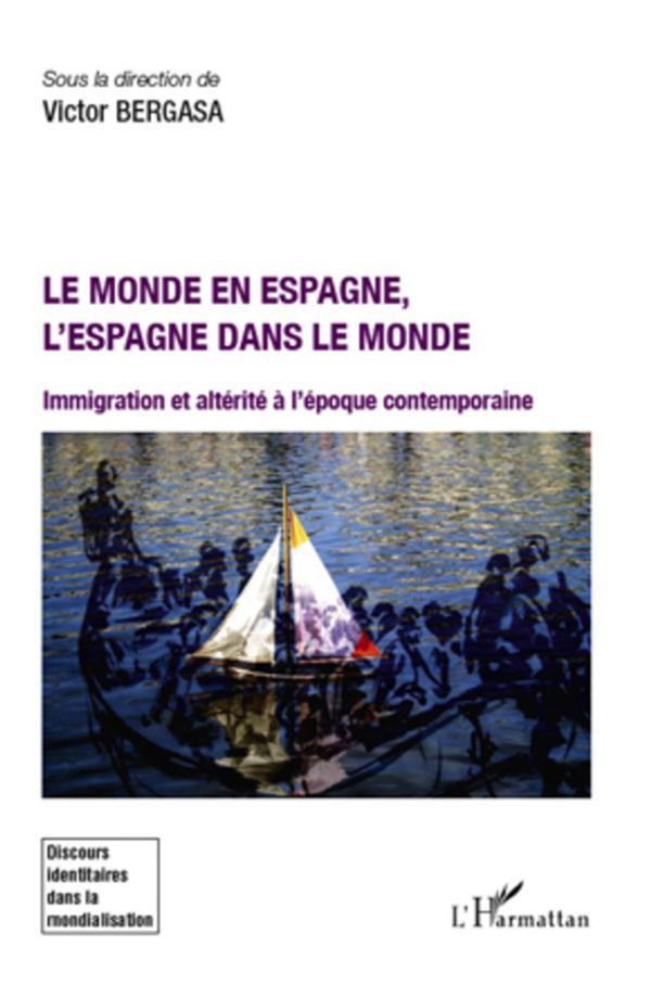 Le Monde En Espagne, L'Espagne Dans Le Monde ; Immigration Et Alterite A L'Epoque Contemporaine