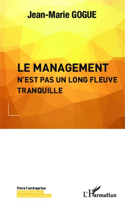 Le management n'est pas un long fleuve tranquille  - Jean-Marie Gogue