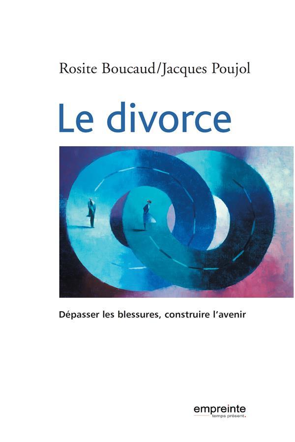 Le divorce ; dépasser les blessures, construire l'avenir
