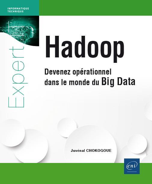Hadoop ; Devenez Operationnel Dans Le Monde Du Big Data