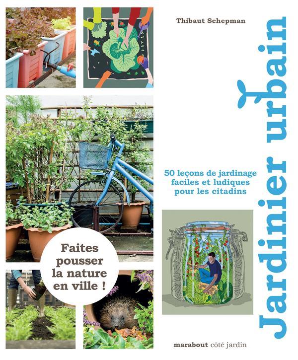 Jardinier urbain ; 50 leçons de jardinage faciles et ludiques pour les citadins