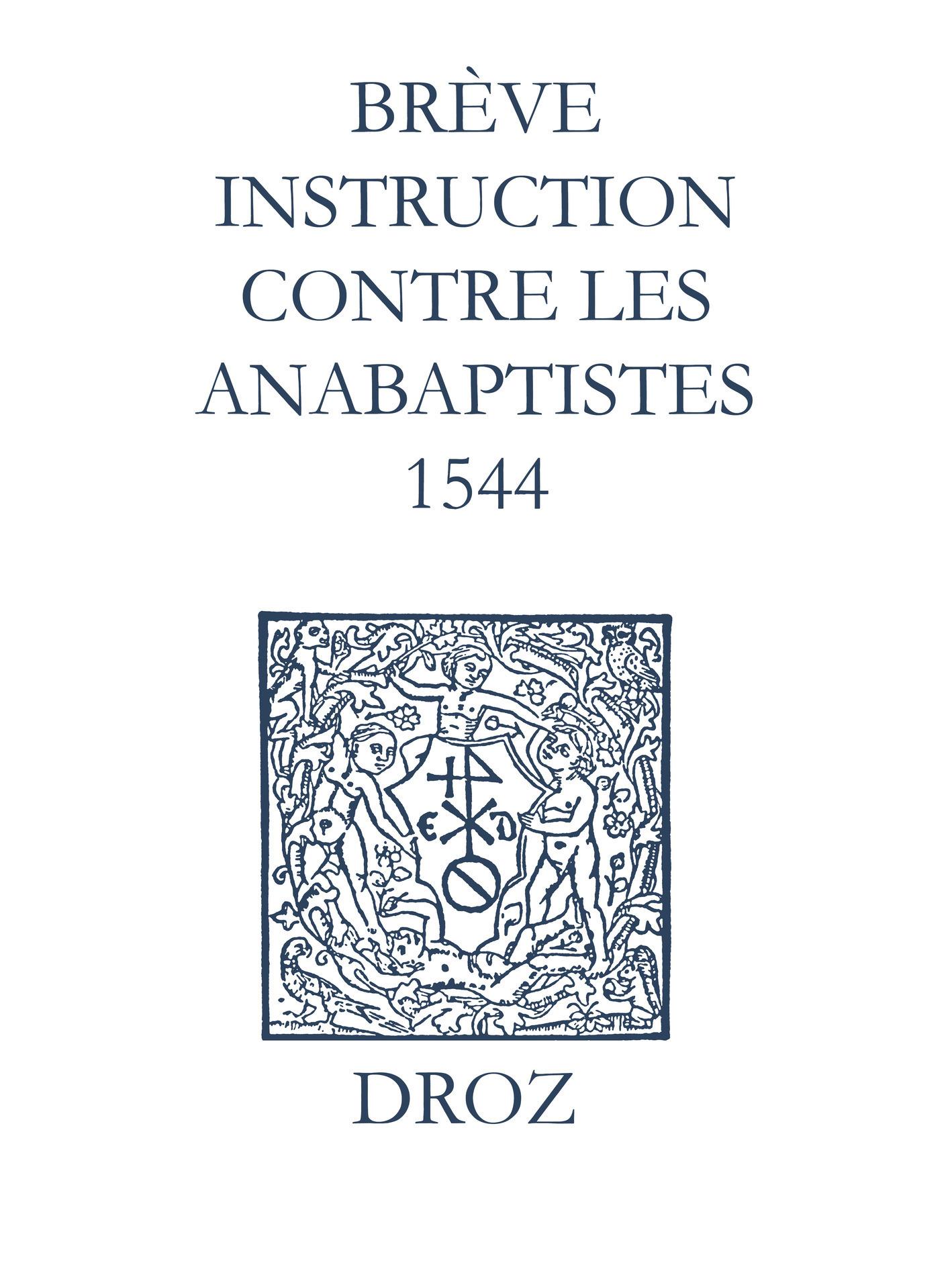 Recueil des opuscules 1566. Brève instruction contre les anabaptistes (1544)  - Laurence Vial-Bergon