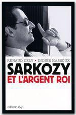 Vente Livre Numérique : Sarkozy et l'argent roi  - Didier HASSOUX - Renaud DELY