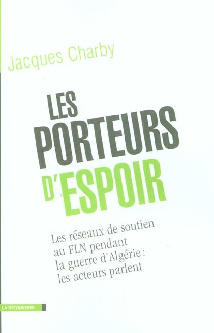 Les porteurs d'espoir les reseaux de soutien au fln pendant la guerre d'algerie